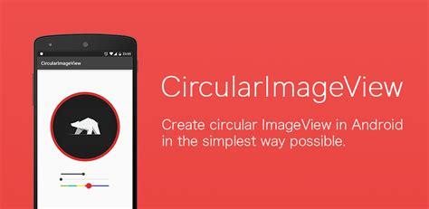 layout xml imageview github lopspower circularimageview create circular