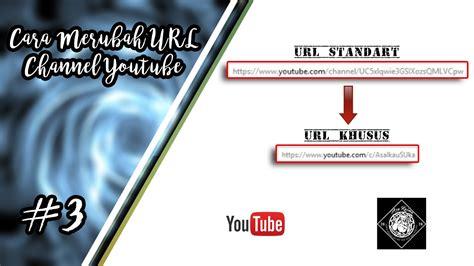 membuat channel youtube dengan url khusus cara merubah alamat url channel youtube dengan url khusus