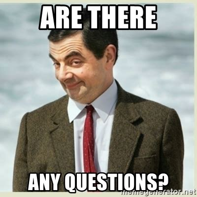 Meme Questions - are there any questions mr bean meme generator