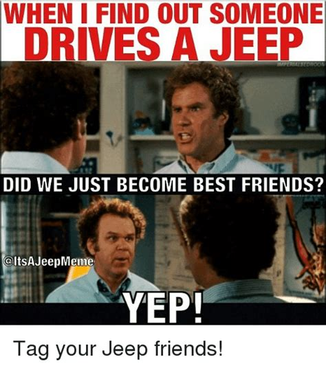 Did We Just Become Best Friends Meme - when i find out someone drives a jeep imperialbedroom did we just become best friends jeepmenne