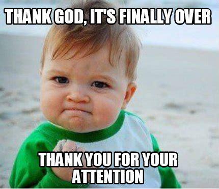 Thank God Meme - meme maker thank god its finally over thank you for your