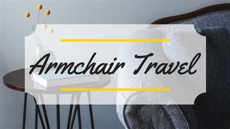 armchair tourist armchair travel youtube