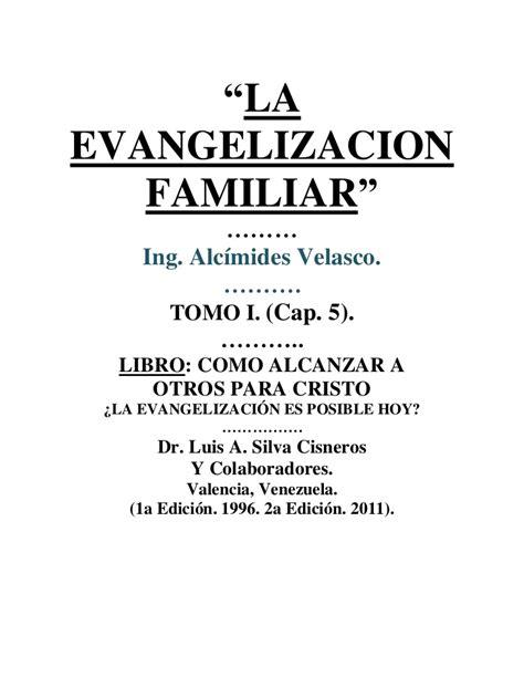 la evangelizacion como compartir evangelizaci 211 n familiar cap 5 tomo i libro como alcanzar a otr