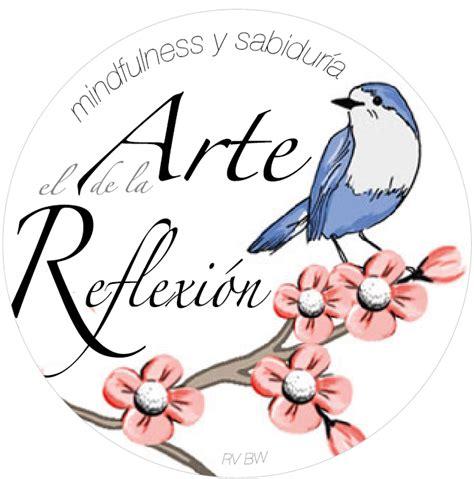 mindfulness el arte de 8416928177 el arte de la reflexi 243 n mindfulness y sabidur 237 a respira vida