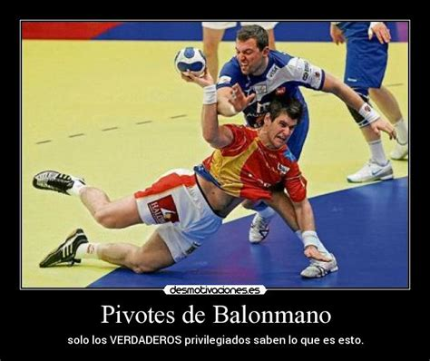 imagenes motivadoras de handball pivotes de balonmano desmotivaciones