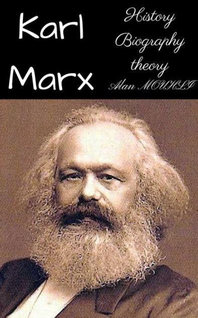 biography karl marx karl marx history biography theory by alan mouhli