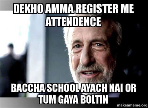 George Zimmer Meme - dekho amma register me attendence baccha school ayach nai or tum gaya boltin i guarantee it