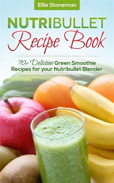 Nutribullet Green Detox Recipe by 100 Nutribullet Recipes On Nutribullet