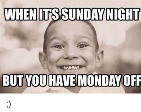 Sunday Night Meme - when its sunday night but you have monday off dank meme