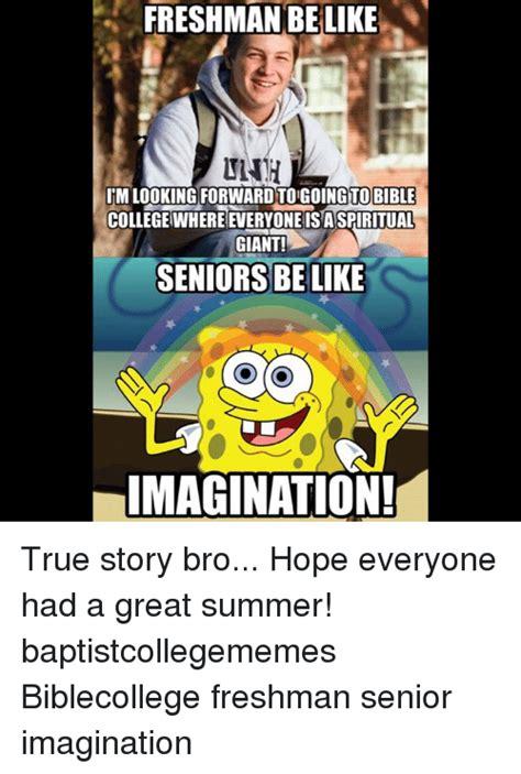 True Story Bro Meme - 25 best memes about freshman senior freshman senior memes