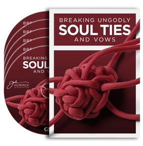 breaking ungodly soul ties cds kilpatrick ministries