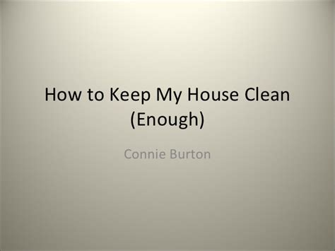 how to keep house clean how to keep my house clean enough