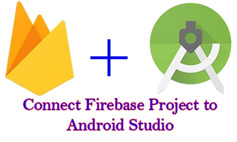 firebase tutorial step by step add connect firebase project to android studio step by