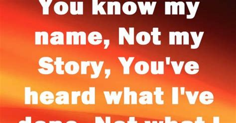 You Know My Name Not My Story Meme - you know my name not my story you ve heard what i ve