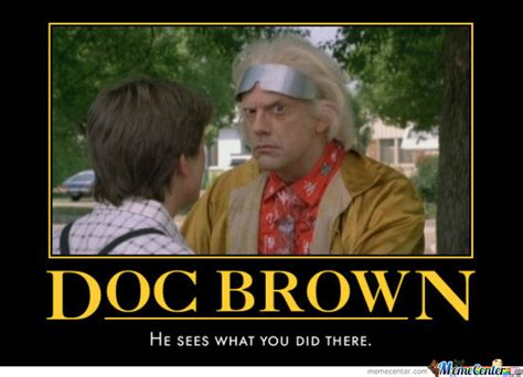 Doc Brown Meme - doc brown sees what you did there by dasarcasticzomb