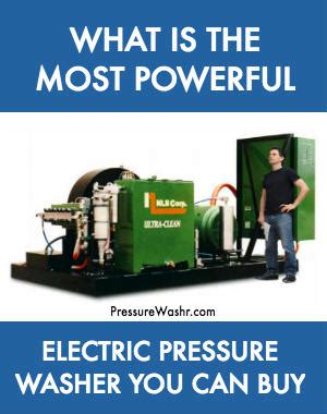 who makes the most powerful electric pressure washer the most powerful electric pressure washer you can buy