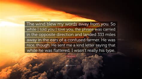 4 Letter Words Away From The Wind jarod kintz quote the wind blew my words away from you