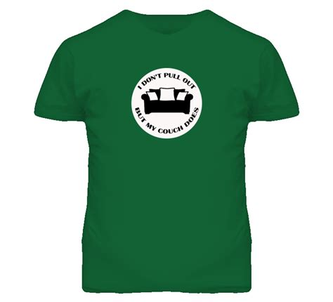 my couch pulls out but i don t i don t pull out but my couch does badge t shirt
