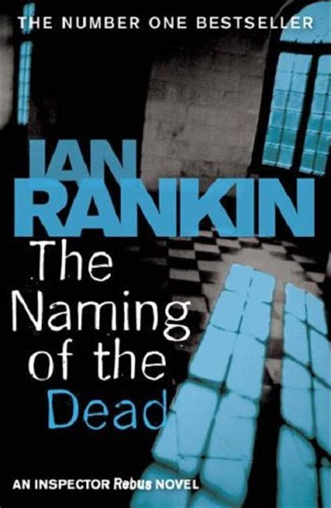 the naming of the 0752883682 review the naming of the dead by ian rankin