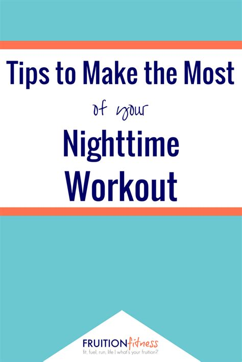 Tips To Make The Most Of Your Day by 5 Tips To Make The Most Of Your Nighttime Workout