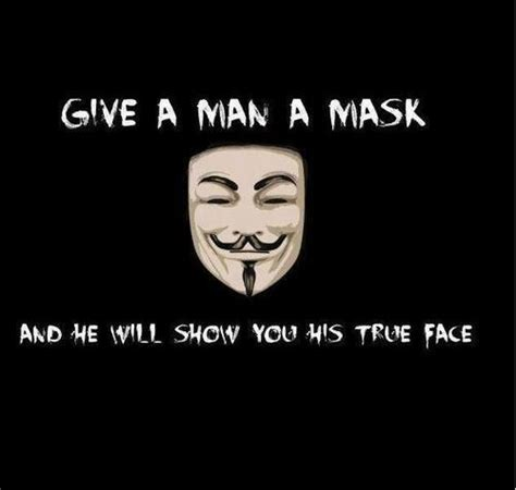 what s the meaning of give a man a mask and he will show