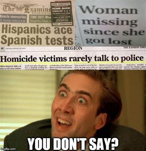 Newspaper Meme Generator - sometimes you gotta wonder about those headlines imgflip