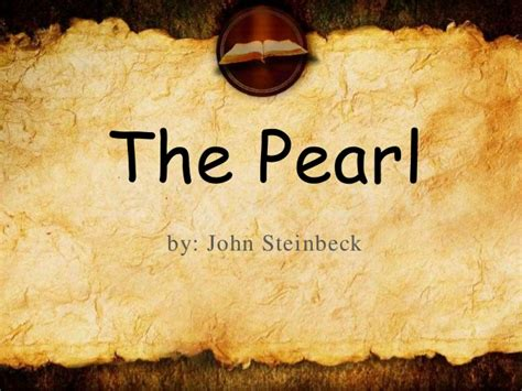 themes john steinbeck focused on the pearl by john steinbeck about the book author