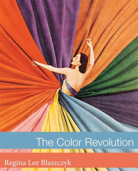 color revolutions how color revolutionized our world an with
