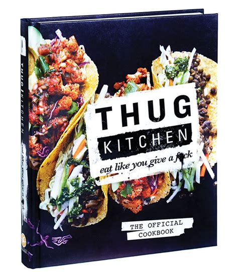 Thig Kitchen by Thug Kitchen Authors On How To Eat Healthier And Swear