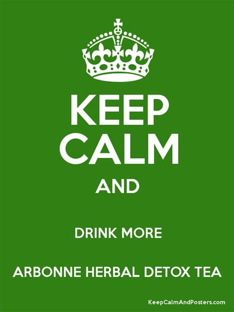 Arbonne Detox Tea While by Keep Calm And Drink More Arbonne Herbal Detox Tea Keep