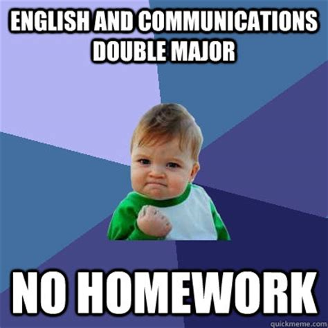 Communication Major Meme - english and communications double major no homework