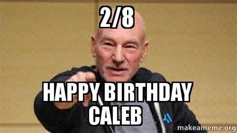 Caleb Meme - 2 8 happy birthday caleb make a meme