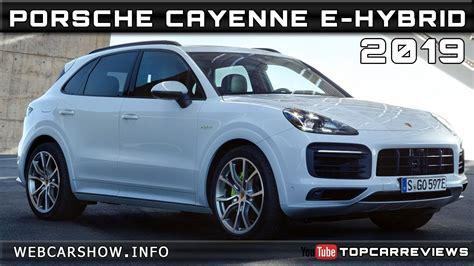 2019 Porsche Cayenne Release Date by 2019 Porsche Cayenne E Hybrid Review Rendered Price Specs