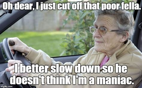 Old Lady College Meme - old lady driving imgflip