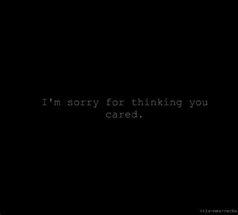 Im For This by I M Sorry For Thinking You Cared More Than Sayings
