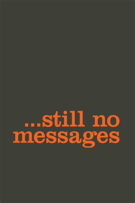 no texts no calls nothing but im still here thinking about you still no messages iphone wallpaper idesign iphone