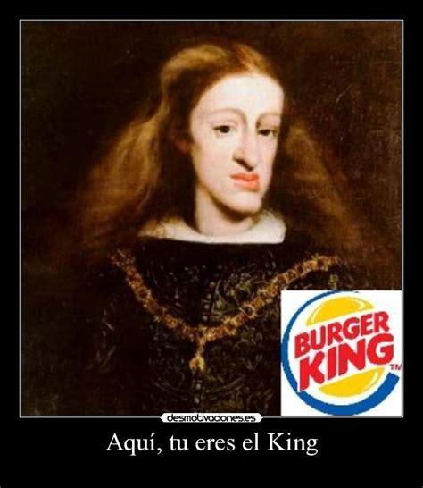 burger king aqu tu eres el king desmotivaciones im 225 genes y carteles de cartela desmotivaciones