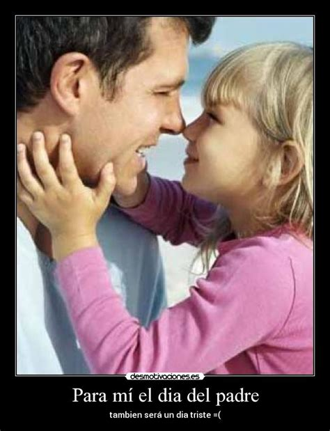 imagenes tristes de un padre para m 237 el dia del padre desmotivaciones