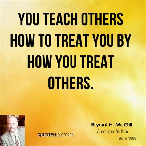 you have to teach people how to treat you business insider bryant h mcgill quotes quotehd