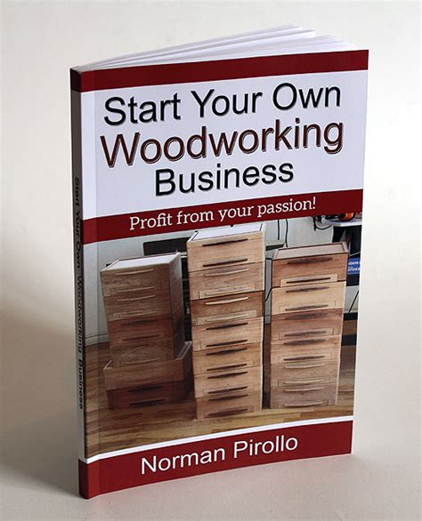 starting woodworking business start your own woodworking business book pirollo