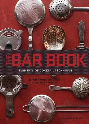 The Bar Book Elements Of Cocktail Technique Ebook E Book the bar book elements of cocktail technique