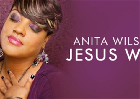 printable lyrics to jesus will by anita wilson home the sharvette mitchell radio show