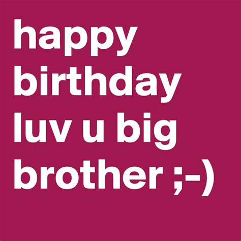 Happy Birthday Big Quotes Happy Birthday Luv U Big Brother Post By Adagibson