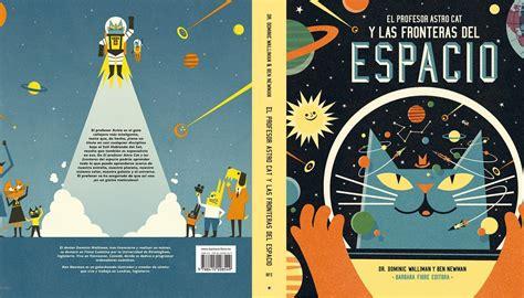 el profesor astrocat y las fronteras del espacio por dominic walliman barbara fiore editora
