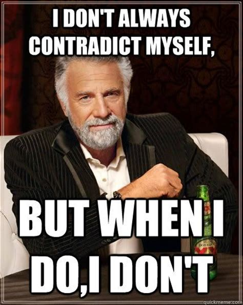 Dos Xx Meme - i don t always contradict myself but when i do i don t