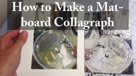 Learn To Earn From Printmaking four minutes to learn how to make a mat board collagraph and ink it in a painterly style