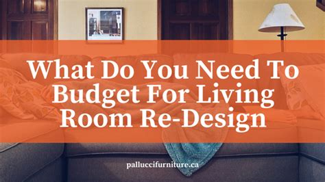what do you need in a living room what do you need to budget for a living room re design pallucci furniture