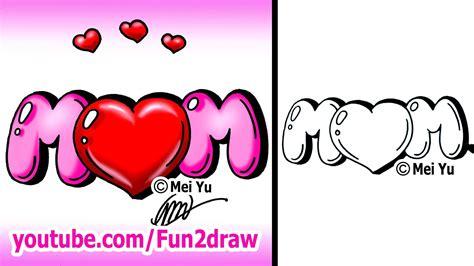 draw mom   heart graffiti bubble letters easy
