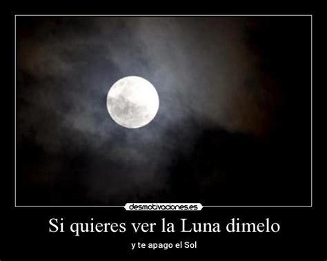 imagenes de sol y luna con frases si quieres ver la luna dimelo desmotivaciones