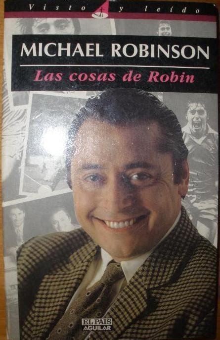 libro acento robinson el las cosas de robin robinson michael sinopsis del libro rese 241 as criticas opiniones